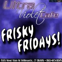 Frisky Friday At Ultra Violet in Willimantic CT!